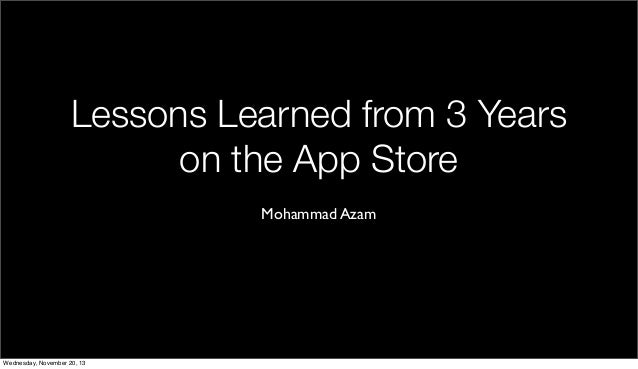 Lessons Learned from 3 Years on the App Store Mohammad Azam  Wednesday, November 20, 13