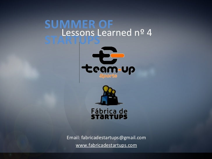 SUMMER OF   Lessons Learned nº 4STARTUPS    Email: fabricadestartups@gmail.com       www.fabricadestartups.com