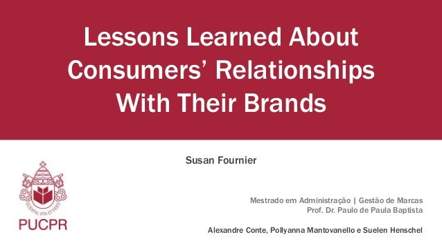 Lessons Learned About  Consumers' Relationships  With Their Brands  Susan Fournier  Mestrado em Administração | Gestão de ...
