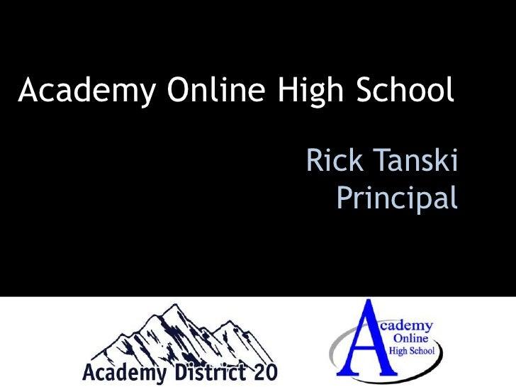 Academy Online High School<br />Rick Tanski<br />Principal<br />