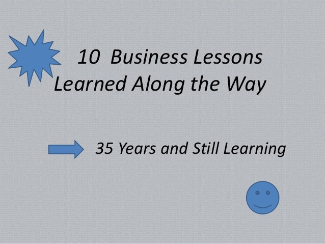 10 Business Lessons Learned Along the Way  35 Years and Still Learning