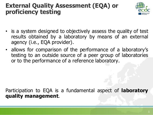 1 External Quality Assessment (EQA) or proficiency testing • is a system designed to objectively assess the quality of tes...