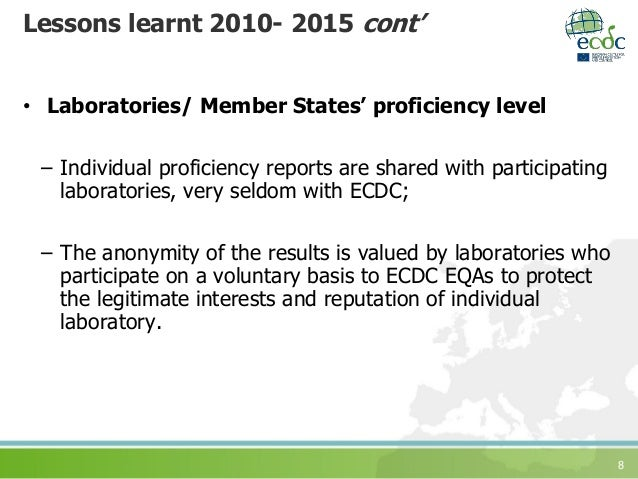 8 Lessons learnt 2010- 2015 cont' • Laboratories/ Member States' proficiency level – Individual proficiency reports are sh...
