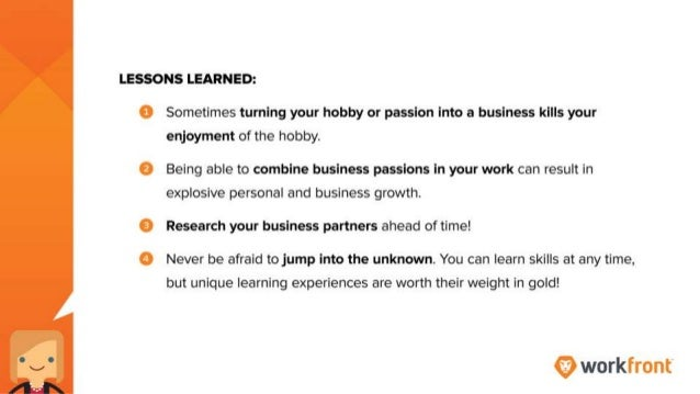 Lessons learned: Sometimes turning your hobby or passion into a business kills your enjoyment of the hobby. Being able to ...