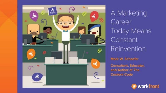 A Marketing Career Today Means Constant Reinvention By Mark Schaefer Consultant, Educator, and Author of The Content Code