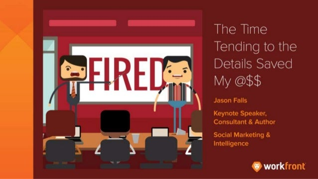 The Time Tending to the Details Saved My @$$ By Jason Falls Keynote Speaker, Consultant & Author Social Marketing & Intell...