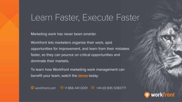 Learn Faster, Execute Faster Marketing work has never been smarter. Workfront lets marketers organize their work, spot opp...