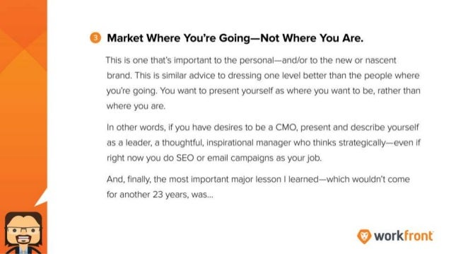 3. Market Where You're Going - Not Where You Are. This is one that's important to the personal, and/or to the new or nasce...
