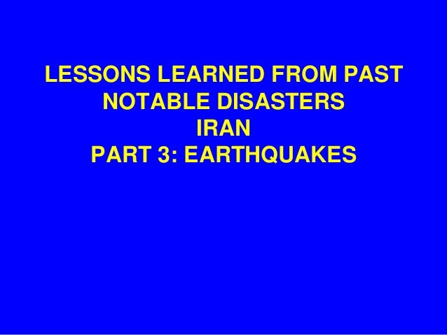 LESSONS LEARNED FROM PAST    NOTABLE DISASTERS            IRAN   PART 3: EARTHQUAKES
