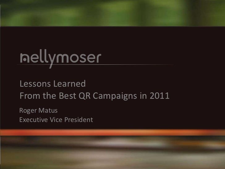 Lessons LearnedFrom the Best QR Campaigns in 2011Roger MatusExecutive Vice President                                     1