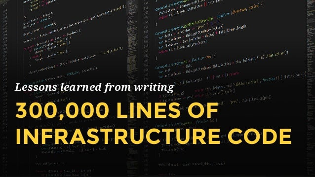 Lessons learned from writing 300,000 LINES OF INFRASTRUCTURE CODE