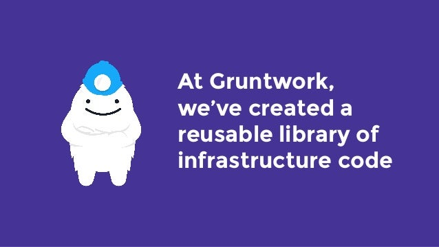 At Gruntwork,  we've created a reusable library of infrastructure code
