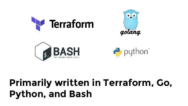 Primarily written in Terraform, Go, Python, and Bash