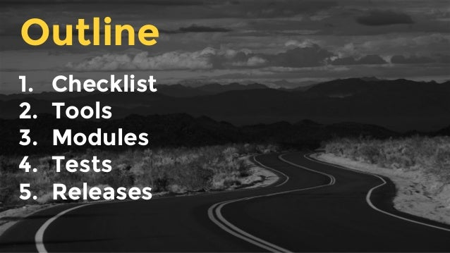 1. Checklist 2. Tools 3. Modules 4. Tests 5. Releases Outline