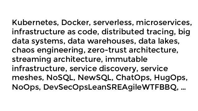 Kubernetes, Docker, serverless, microservices, infrastructure as code, distributed tracing, big data systems, data warehou...