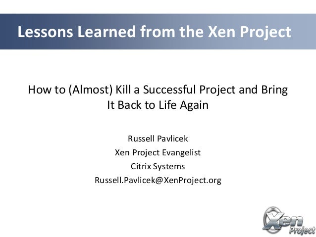 How to (Almost) Kill a Successful Project and BringIt Back to Life AgainRussell PavlicekXen Project EvangelistCitrix Syste...