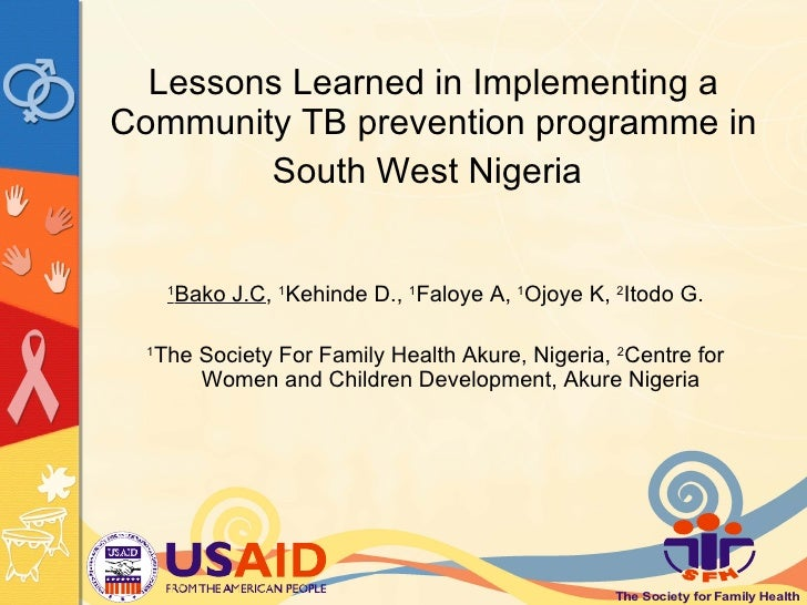 <ul><li>1 Bako J.C ,  1 Kehinde D.,  1 Faloye A,  1 Ojoye K,  2 Itodo G. </li></ul><ul><li>1 The Society For Family Health...