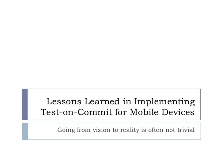 Confidential                  Lessons Learned in Implementing                 Test-on-Commit for Mobile Devices           ...
