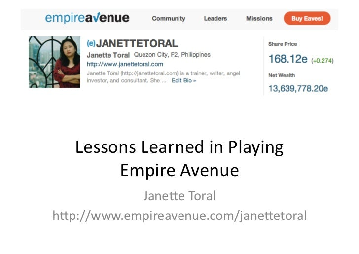 Lessons	  Learned	  in	  Playing	          Empire	  Avenue	              Jane6e	  Toral	  h6p://www.empireavenue.com/jane6...
