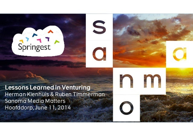 Lessons Learned in Venturing Herman Kienhuis & Ruben Timmerman Sanoma Media Matters Hoofddorp, June 11, 2014