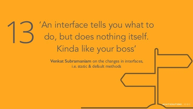 'An interface tells you what to do, but does nothing itself. Kinda like your boss' Venkat Subramaniam on the changes in in...
