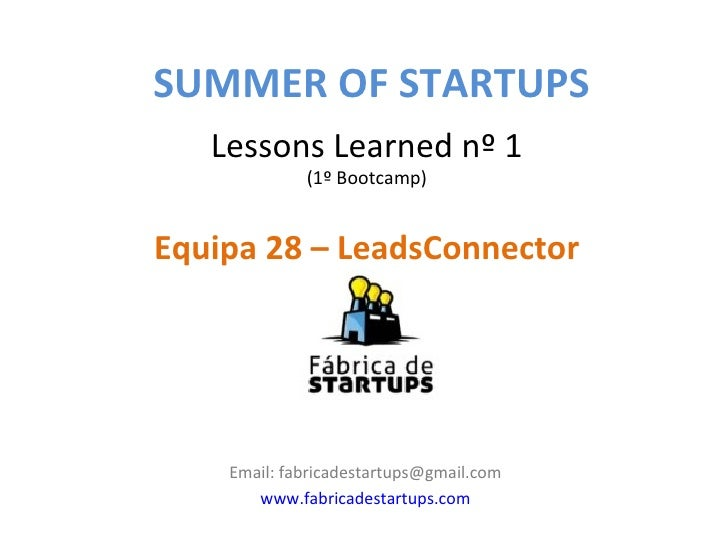 SUMMER OF STARTUPS   Lessons Learned nº 1             (1º Bootcamp)Equipa 28 – LeadsConnector    Email: fabricadestartups@...