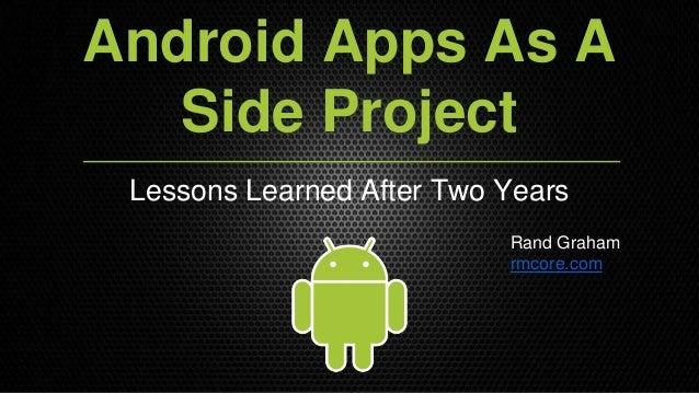 Android Apps As A Side Project Lessons Learned After Two Years Rand Graham rmcore.com