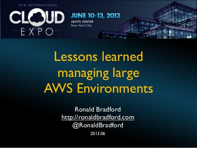 Lessons learned managing large AWS Environments Ronald Bradford http://ronaldbradford.com @RonaldBradford 2013.06