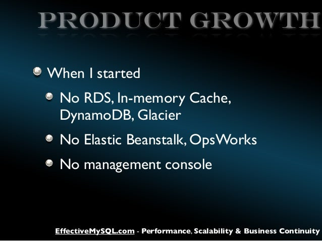 Product growth When I started No RDS, In-memory Cache, DynamoDB, Glacier No Elastic Beanstalk, OpsWorks No management cons...