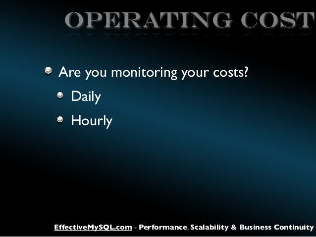 operating cost Are you monitoring your costs? Daily Hourly  EffectiveMySQL.com - Performance, Scalability & Business Conti...