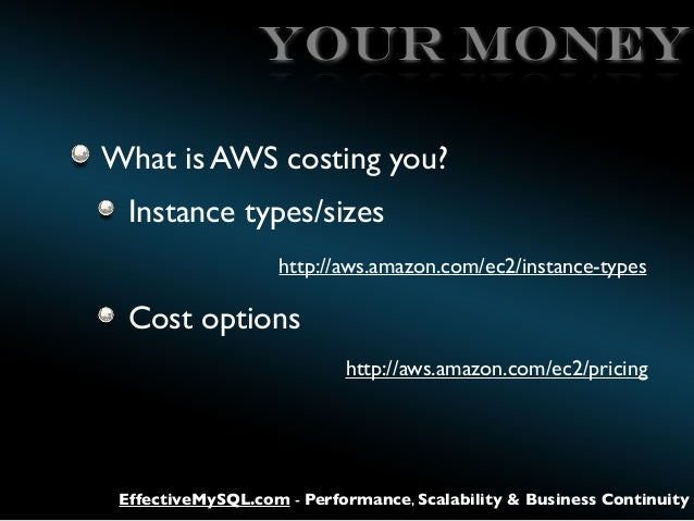 Your Money What is AWS costing you? Instance types/sizes http://aws.amazon.com/ec2/instance-types  Cost options http://aws...