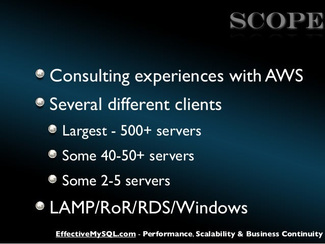 SCOPE Consulting experiences with AWS Several different clients Largest - 500+ servers Some 40-50+ servers Some 2-5 server...