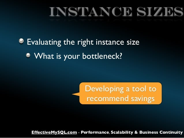 Instance sizes Evaluating the right instance size What is your bottleneck?  Developing a tool to recommend savings  Effect...