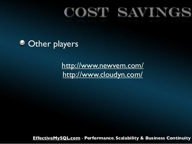 COST SAVINGS Other players http://www.newvem.com/ http://www.cloudyn.com/  EffectiveMySQL.com - Performance, Scalability &...