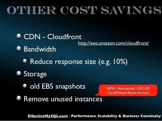OTHER COST SAvings CDN - Cloudfront Bandwidth  http://aws.amazon.com/cloudfront/  Reduce response size (e.g. 10%) Storage ...