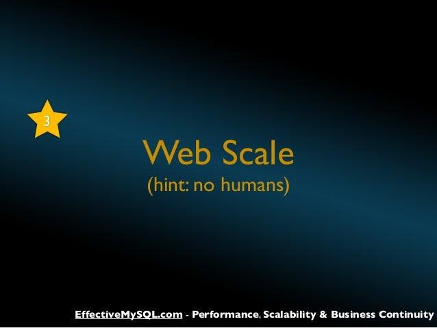 3  Web Scale (hint: no humans)  EffectiveMySQL.com - Performance, Scalability & Business Continuity