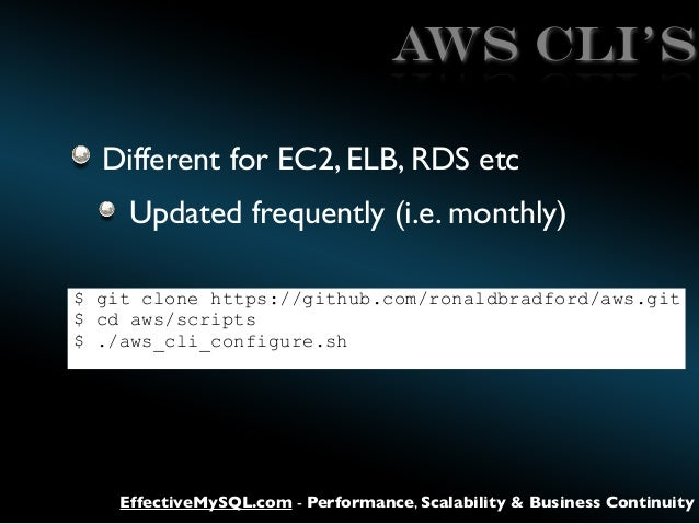 AWS CLI's Different for EC2, ELB, RDS etc Updated frequently (i.e. monthly) $ git clone https://github.com/ronaldbradford/...