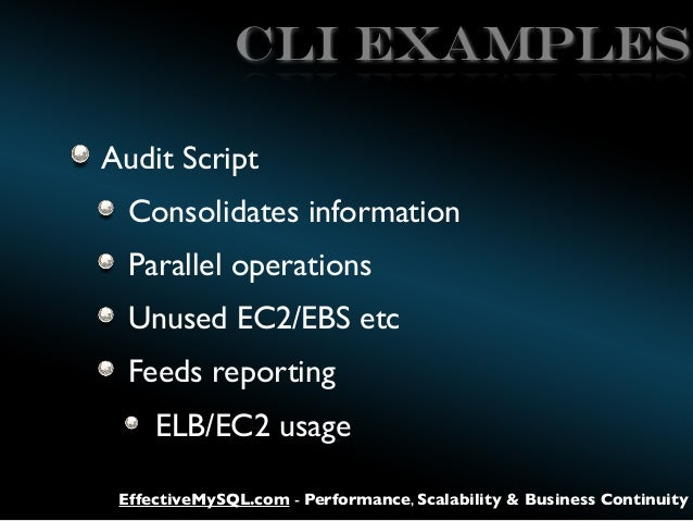 CLI Examples Audit Script Consolidates information Parallel operations Unused EC2/EBS etc Feeds reporting ELB/EC2 usage Ef...