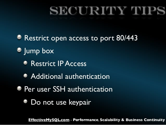 SECURITY TIPS Restrict open access to port 80/443 Jump box Restrict IP Access Additional authentication Per user SSH authe...