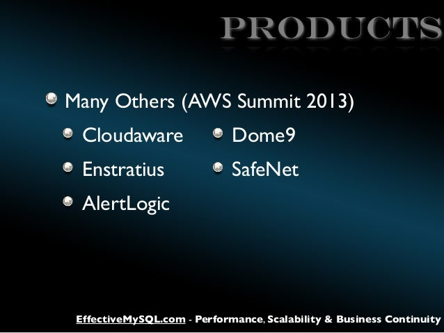 products Many Others (AWS Summit 2013) Cloudaware  Dome9  Enstratius  SafeNet  AlertLogic  EffectiveMySQL.com - Performanc...