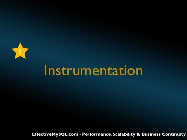 5  Instrumentation  EffectiveMySQL.com - Performance, Scalability & Business Continuity