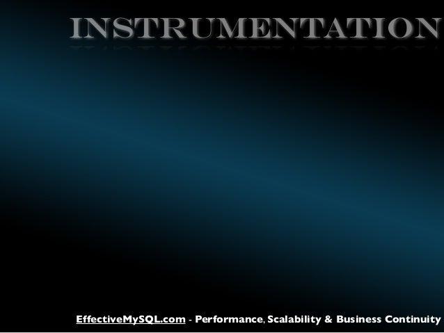 Instrumentation  EffectiveMySQL.com - Performance, Scalability & Business Continuity