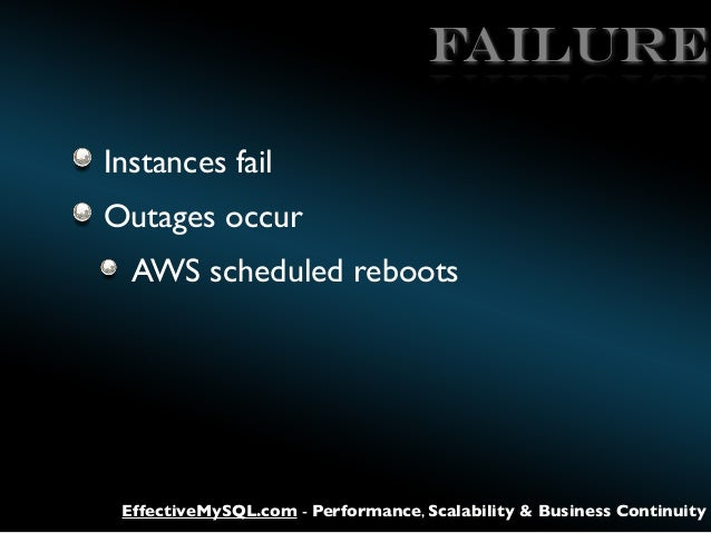 FAILURE Instances fail Outages occur AWS scheduled reboots  EffectiveMySQL.com - Performance, Scalability & Business Conti...
