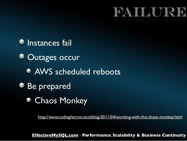 FAILURE Instances fail Outages occur AWS scheduled reboots Be prepared Chaos Monkey http://www.codinghorror.com/blog/2011/...
