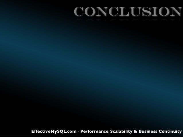 CONCLUSION  EffectiveMySQL.com - Performance, Scalability & Business Continuity