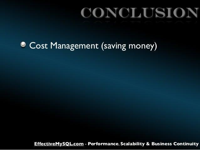 CONCLUSION Cost Management (saving money)  EffectiveMySQL.com - Performance, Scalability & Business Continuity
