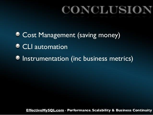 CONCLUSION Cost Management (saving money) CLI automation Instrumentation (inc business metrics)  EffectiveMySQL.com - Perf...
