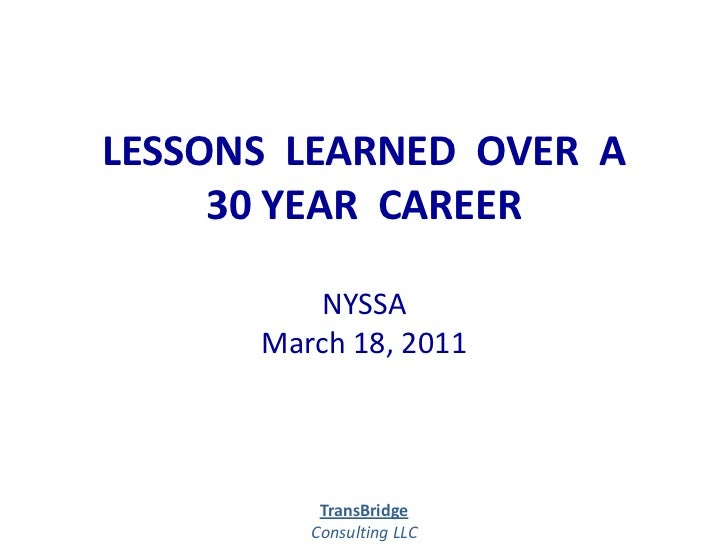 LESSONS  LEARNED  OVER  A 30 YEAR  CAREERNYSSAMarch 18, 2011<br />TransBridge<br />Consulting LLC<br /><br />