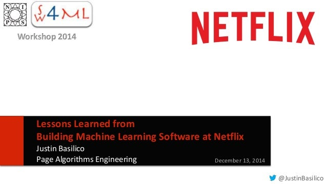 1  Lessons Learned from  Building Machine Learning Software at Netflix  Justin Basilico  Page Algorithms Engineering Decem...