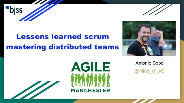 Lessons learned scrum mastering distributed teams Antonio Cobo @Mind_of_AC